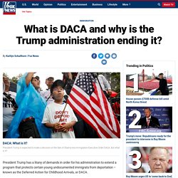 What is DACA and why is the Trump administration ending it?