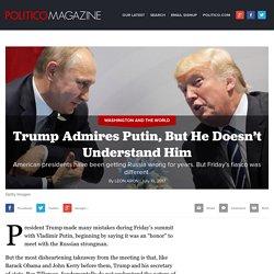 Trump Admires Putin, But He Doesn't Understand Him