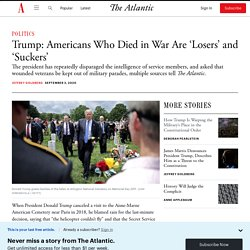 9/3/29: Trump: Americans Who Died in War Are 'Losers' & 'Suckers'