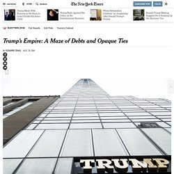 Trump's Empire: A Maze of Debts and Opaque Ties