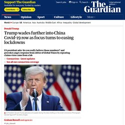 Trump wades further into China Covid-19 row as focus turns to easing lockdowns