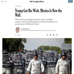 Trump Got His Wish. Mexico Is Now the Wall.