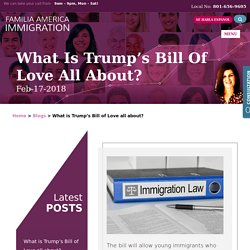 What is Trump's Bill of Love all about? Salt Lake City Immigration Attorney
