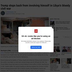 Trump steps back from involving himself in Libya's bloody civil war - CNNPolitics