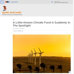 Trump Puts Little-Known Green Climate Fund In The Spotlight : Goats and Soda
