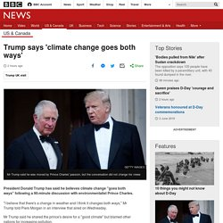 Trump says 'climate change goes both ways'