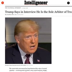 Trump Tells Chris Wallace He Is Sole Arbiter of Truth