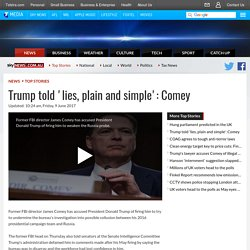 Trump told 'lies, plain and simple': Comey
