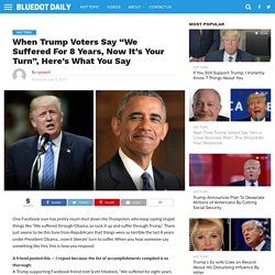 """When Trump Voters Say """"We Suffered For 8 Years, Now It's Your Turn"""", Here's What You Say"""