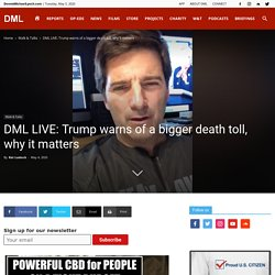 DML LIVE: Trump warns of a bigger death toll, why it matters