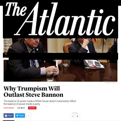 Why Trumpism Will Outlast Steve Bannon - The Atlantic