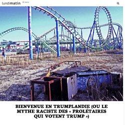 Bienvenue en Trumplandie (ou le mythe raciste des « prolétaires qui votent Trump »)