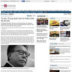 Tỷ phú Trung Quốc làm từ thiện toàn bộ tài sản
