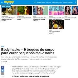 Body hacks – 9 truques do corpo para curar pequenos mal-estares