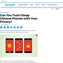Can You Trust Cheap Chinese Phones with Your Privacy?