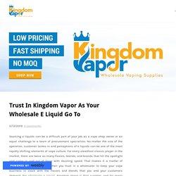 Trust In Kingdom Vapor As Your Wholesale E Liquid Go To - Kingdom Vapor Wholesale