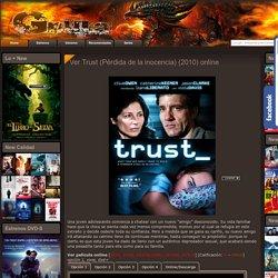 Ver Trust (Pérdida de la inocencia) (2010) online