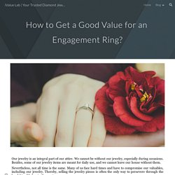 Your Trusted Diamond Jewelry Buyers - How to Get a Good Value for an Engagement Ring?