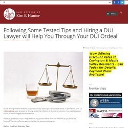 Following Some Tested Tips and Hiring a DUI Lawyer will Help You Through Your DUI Ordeal