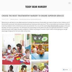 Choose the Most Trustworthy Nursery to Ensure Superior Services – Teddy Bear Nursery