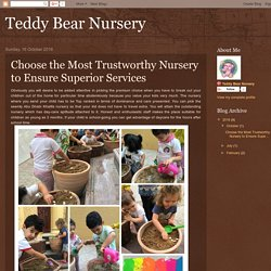 Teddy Bear Nursery: Choose the Most Trustworthy Nursery to Ensure Superior Services