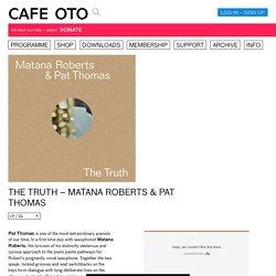 The Truth – Matana Roberts & Pat Thomas ← Cafe OTO