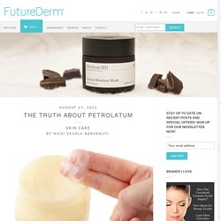 The Truth About Petrolatum - FutureDerm