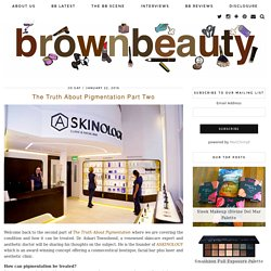 The Truth About Pigmentation Part Two - brownbeauty