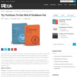 Try TruVision To Get Rid of Stubborn Fat