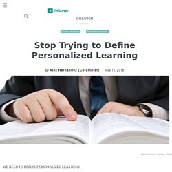 Stop Trying to Define Personalized Learning