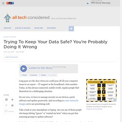 Trying To Keep Your Data Safe? You're Probably Doing It Wrong : All Tech Considered
