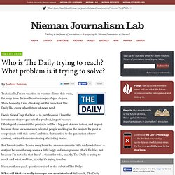 Who is The Daily trying to reach? What problem is it trying to solve? » Nieman Journalism Lab » Pushing to the Future of Journalism