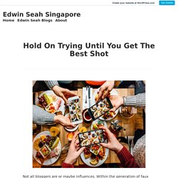 Hold On Trying Until You Get The Best Shot – Edwin Seah Singapore