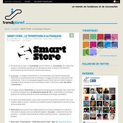 SMART STORE : le tryvertising à la française - Trendiplanet