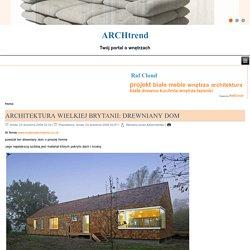 wnętrzaarchitektura-wielkiej-brytanii-drewniany-dom-
