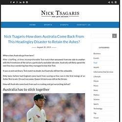 Nick Tsagaris-How does Australia Come Back From This Headingley Disaster to Retain the Ashes?