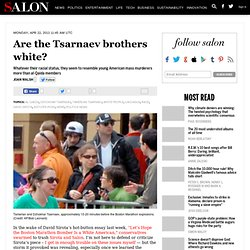 Are the Tsarnaev brothers white?