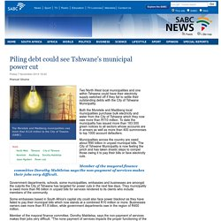 Piling debt could see Tshwanes municipal power cut:Friday 7 November 2014