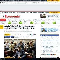 Alexis Tsipras fait des concessions majeures pour éviter le « Grexit »