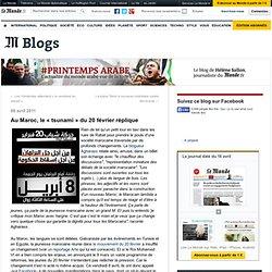 """Au Maroc, le """"tsunami"""" du 20 février réplique - #Printemps arabe - Blog LeMonde.fr"""