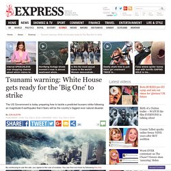 Tsunami warning: White House gets ready for the 'Big One' to strike