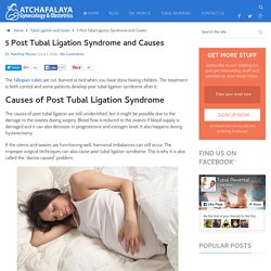 5 Post Tubal Ligation Syndrome and Causes