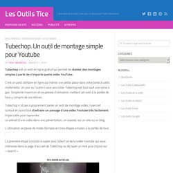 Tubechop. Un outil de montage simple pour Youtube
