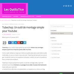 Tubechop. Un outil de montage simple pour Youtube – Les Outils Tice