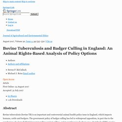 Journal of Agricultural and Environmental Ethics August 2017, Volume 30, Issue 4, pp 535–550 Bovine Tuberculosis and Badger Culling in England: An Animal Rights-Based Analysis of Policy Options
