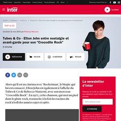 """Tubes & Co - Elton John entre nostalgie et avant-garde pour son """"Crocodile Rock"""""""