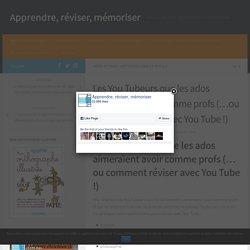 Les You Tubeurs que les ados aimeraient avoir comme profs (...ou comment réviser avec You Tube !)