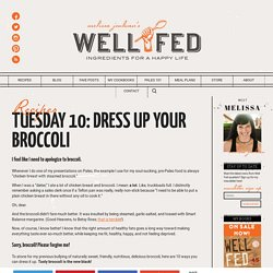 Tuesday 10: Dress Up Your Broccoli