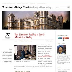 » Tea Tuesday: Feeling a Little Madeleine Today Downton Abbey Cooks