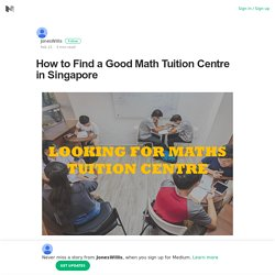 How to Find a Good Math Tuition Centre in Singapore
